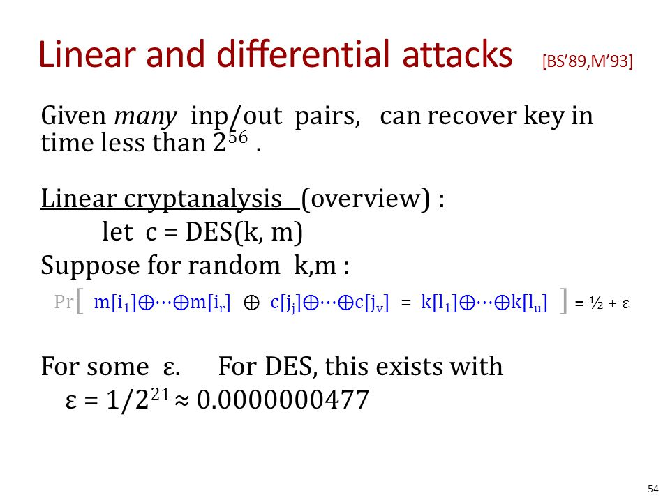 Linear and differential attacks [BS'89,M'93]